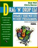 Drag 'n' Drop CGI : Enhance Your Web Site Without Programming, Baron, Chris and Weil, Bob, 0201419661