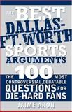 The Best Dallas - Fort Worth Sports Arguments, Jaime Aron, 1402209665