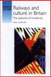 Railways and Culture in Britain : The Epitome of Modernity, Carter, Ian, 0719059666