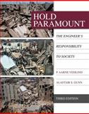 Hold Paramount : The Engineer's Responsibility to Society, Vesilind, P. Aarne and Gunn, Alastair S., 1285869664