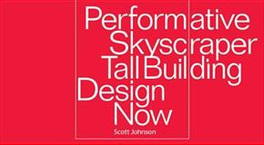 Performative Skyscrapers : Tall Building Design Now, Johnson, Scott, 1890449660