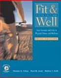 Fit and Well : Core Concepts and Labs in Physical Fitness and Wellness Brief Edition with HealthQuest 4.1, Fitness and Nutrition Journal and PowerWeb, Fahey, Thomas and Insel, Paul M., 0072559667