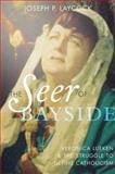 The Seer of Bayside : Veronica Lueken and the Struggle to Define Catholicism, Laycock, Joseph P., 0199379661