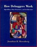 How Debuggers Work, Jonathan B. Rosenberg, 0471149667