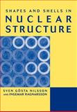 Shapes and Shells in Nuclear Structure, Ragnarsson, Ingemar and Nilsson, Sven Gvsta, 0521019664