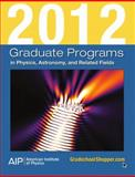 2012 Graduate Programs in Physics, Astronomy, and Related Fields, , 0735409668