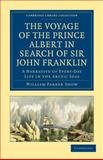 The Voyage of the Prince Albert in Search of Sir John Franklin : A Narrative of Every-Day Life in the Arctic Seas, Snow, William Parker, 1108019668