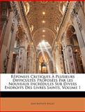 Réponses Critiques À Plusieurs Difficultés Proposées Par les Nouveaux Incrédules Sur Divers Endroits des Livres Saints, Jean-Baptiste Bullet, 1143669665
