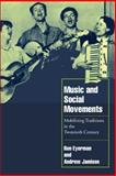 Music and Social Movements : Mobilizing Traditions in the Twentieth Century, Eyerman, Ron and Jamison, Andrew, 0521629667