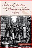 Indian Education in the American Colonies, 1607-1783, Szasz, Margaret Connell, 0803259662
