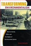 Transforming Environmentalism : Warren County, PCBs, and the Origins of Environmental Justice, McGurty, Eileen, 0813539668