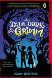 A Tale Dark and Grimm, Adam Gidwitz, 0142419672