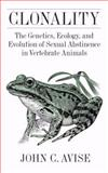 Clonality : The Genetics, Ecology, and Evolution of Sexual Abstinence in Vertebrate Animals, Avise, John C. and Oxford Publishing Staff, 019536967X