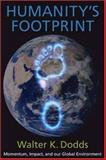 Humanity's Footprint : Momentum, Impact, and Our Global Environment, Dodds, Walter K., 0231139675