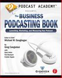 The Business Podcasting Book : Launching, Marketing, and Measuring Your Podcast, Cangialosi, Greg and Geoghegan, Michael, 024080967X