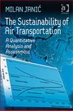 The Sustainability of Air Transportation : A Quantitative Analysis and Assessment, Janic, Milan, 0754649679