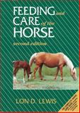 Feeding and Care of the Horse, Lewis, Lon D. and Lewis, Bart L., 0683049674