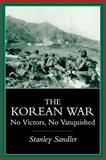 The Korean War : No Victors, No Vanquished, Sandler, Stanley, 0813109671