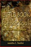 The Little Book for the Soul : An ancient healing Process, Sandra Butler, 096772967X