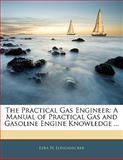 The Practical Gas Engineer, Ezra W. Longanecker, 1141629674