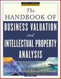 The Handbook of Business Valuation and Intellectual Property Analysis, Robert F. Reilly and Robert P. Schweihs, 0071429670