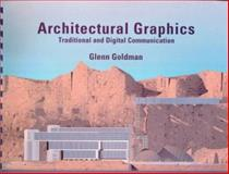Architectural Graphics : Traditional and Digital Communication, Goldman, Glenn, 0133419673