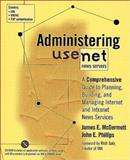Administering Usenet News Servers : A Comprehensive Guide to Planning, Building and Managing Internet and Intranet News Services, McDermott, James and Phillips, John, 020141967X