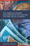 The Timing of Income Recognition in Tax Law and Time Value of Money, Shekel, Moshe, 0203879678
