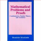 Mathematical Problems and Proofs : Combinatorics, Number Theory, and Geometry, Kisacanin, Branislav, 0306459671