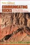 Communicating Rocks : Writing, Speaking, and Thinking about Geology, Copeland, Peter, 0321689674