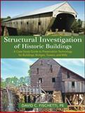 Structural Investigation of Historic Buildings : A Case Study Guide to Preservation Technology for Buildings, Bridges, Towers, and Mills, Fischetti, David C. and Fischetti, 0470189673