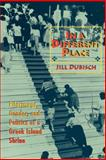 In a Different Place : Pilgrimage, Gender and Politics at a Greek Island Shrine, Dubisch, Jill, 0691029679