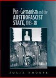Pan-Germanism and the Austrofascist State, 1933-38, Thorpe, Julie, 0719079675