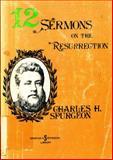 Twelve Sermons on the Resurrection, Charles H. Spurgeon, 0801079675