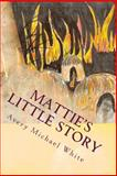Mattie's Little Story, Avery White, 1499109679