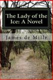 The Lady of the Ice: a Novel, James De Mille, 1500399671
