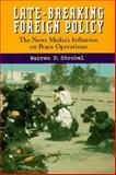 Late-Breaking Foreign Policy : The News Media's Influence on Peace Operations, Strobel, Warren P., 1878379674
