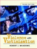 Understanding Violence and Victimization, Meadows, Robert J., 0131119672