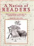 A Nation of Readers : The Lending Library in Georgian England, Allan, David, 0712349677