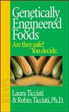 Genetically Engineered Foods : Are They Safe? You Decide, Ticciati, Laura and Ticciati, Robin, 0879839678