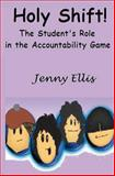 Holy Shift! the Student's Role in the Accountability Game, Jenny Ellis, 1463529678