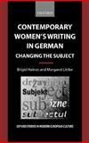 Contemporary Women's Writing in German : Changing the Subject, Haines, Brigid and Littler, Margaret, 0198159676