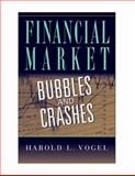 Financial Market Bubbles and Crashes, Vogel, Harold L., 0521199670