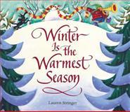 Winter Is the Warmest Season, Lauren Stringer, 0152049673