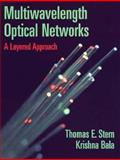 Multiwavelength Optical Networks : A Layered Approach, Stern, Thomas E. and Bala, Krishna, 020130967X