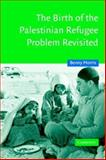 The Birth of the Palestinian Refugee Problem Revisited 9780521009676