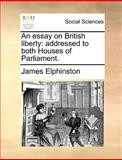 An Essay on British Liberty, James Elphinston, 1140689673