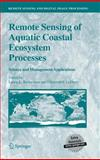 Remote Sensing of Aquatic Coastal Ecosystem Processes : Science and Management Applications, , 1402039670