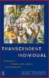 Transcendent Individual : Essays Toward a Literary and Liberal Anthropology, Rapport, Nigel, 0415169674