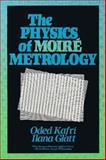 The Physics of Moire Metrology, Kafri, Oded and Glatt, Ilana, 0471509671